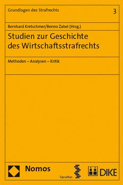 Studien zur Geschichte des Wirtschaftsstrafrecht von Kretschmer,  Bernhard, Zabel,  Benno