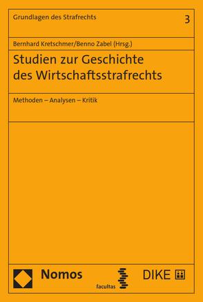 Studien zur Geschichte des Wirtschaftsstrafrechts von Kretschmer,  Bernhard, Zabel,  Benno