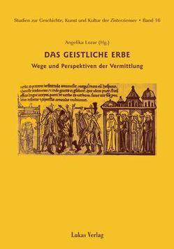 Studien zur Geschichte, Kunst und Kultur der Zisterzienser / Das geistliche Erbe von Lauterer,  Kassian, Lozar,  Angelika