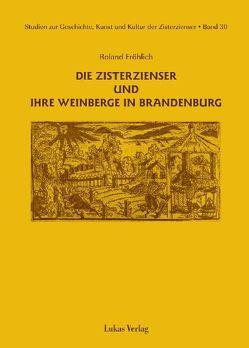 Studien zur Geschichte, Kunst und Kultur der Zisterzienser / Die Zisterzienser und ihre Weinberge in Brandenburg von Fröhlich,  Roland