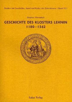 Studien zur Geschichte, Kunst und Kultur der Zisterzienser / Geschichte des Klosters Lehnin 1180-1542 von Warnatsch,  Stephan