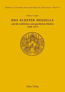 Studien zur Geschichte, Kunst und Kultur der Zisterzienser / Kloster Neuzelle und die weltlichen und geistlichen Mächte (1268-1817) von Töpler,  Winfried