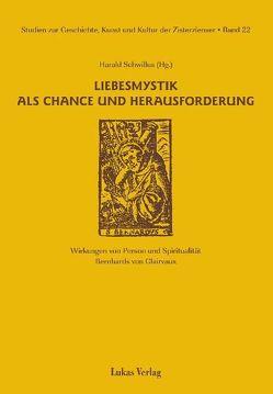 Studien zur Geschichte, Kunst und Kultur der Zisterzienser / Liebesmystik als Chance und Herausforderung von Schwillus,  Harald