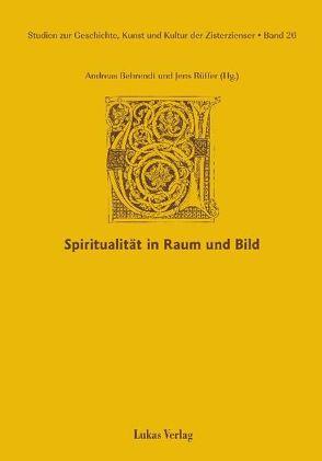Studien zur Geschichte, Kunst und Kultur der Zisterzienser / Spiritualität in Raum und Bild von Behrendt,  Andreas, Rüffer,  Jens