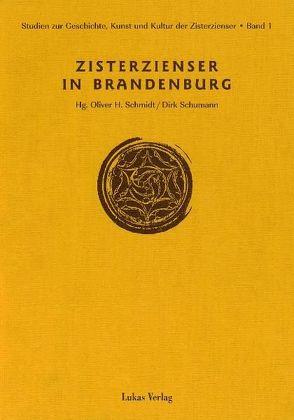 Studien zur Geschichte, Kunst und Kultur der Zisterzienser / Zisterzienser in Brandenburg von Schmidt,  Oliver H, Schumann,  Dirk