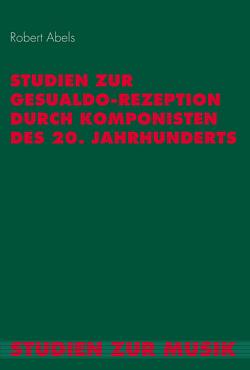 Studien zur Gesualdo-Rezeption durch Komponisten des 20. Jahrhunderts von Abels,  Robert