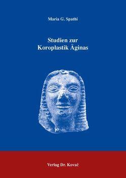 Studien zur Koroplastik Äginas von Spathi,  Maria G