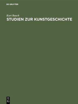 Studien zur Kunstgeschichte von Bauch,  Kurt