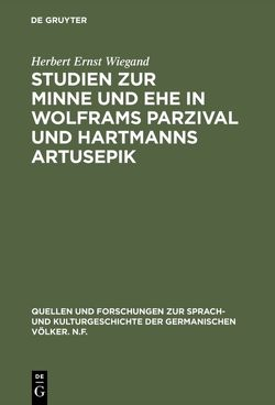 Studien zur Minne und Ehe in Wolframs Parzival und Hartmanns Artusepik von Wiegand,  Herbert E