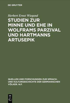 Studien zur Minne und Ehe in Wolframs Parzival und Hartmanns Artusepik von Wiegand,  Herbert Ernst