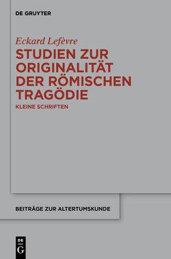 Studien zur Originalität der römischen Tragödie von Lefèvre,  Eckard
