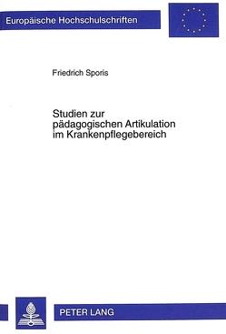 Studien zur pädagogischen Artikulation im Krankenpflegebereich von Sporis,  Friedrich