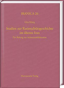 Studien zur Rationalitätsgeschichte im älteren Iran von König,  Götz