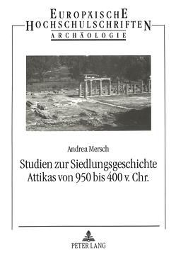 Studien zur Siedlungsgeschichte Attikas von 950 bis 400 v. Chr. von Mersch,  Andrea