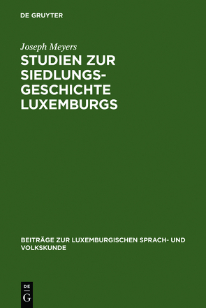 Studien zur Siedlungsgeschichte Luxemburgs von Meyers,  Joseph