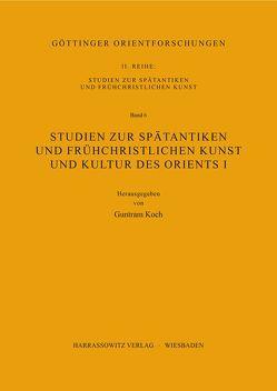 Studien zur spätantiken und frühchristlichen Kunst und Kultur des Orients I von Koch,  Guntram
