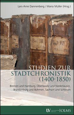 Studien zur Stadtchronistik (1400-1850) von Dannenberg,  Lars-Arne, Müller,  Mario