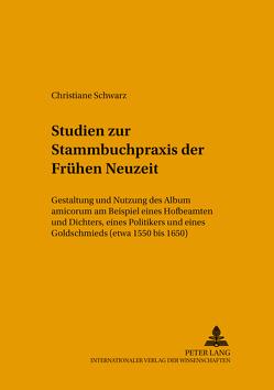 Studien zur Stammbuchpraxis der Frühen Neuzeit von Schwarz,  Christiane