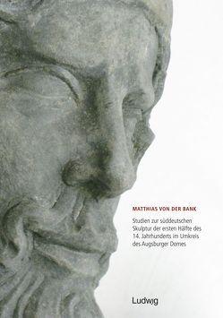 Studien zur süddeutschen Skulptur der ersten Hälfte des 14. Jahrhunderts im Umkreis des Augsburger Domes von Beuckers,  Klaus Gereon, von der Bank,  Matthias