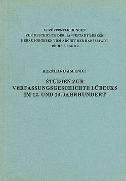 Studien zur Verfassungsgeschichte Lübecks im 12. und 13. Jahrhundert von AmEnde,  Bernhard
