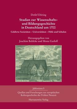 Studien zur Wissenschafts- und Bildungsgeschichte in Deutschland um 1700 von Bahlcke,  Joachim, Döring,  Detlef, Garloff,  Mona