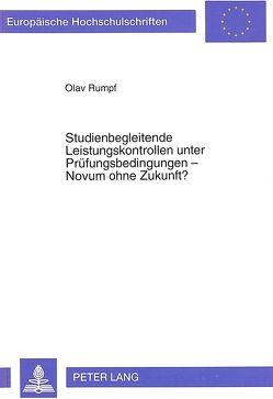 Studienbegleitende Leistungskontrollen unter Prüfungsbedingungen – Novum ohne Zukunft? von Rumpf,  Olav