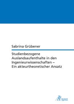 Studienbezogene Auslandsaufenthalte in den Ingenieurwissenschaften – Ein akteurtheoretischer Ansatz von Grübener,  Sabrina