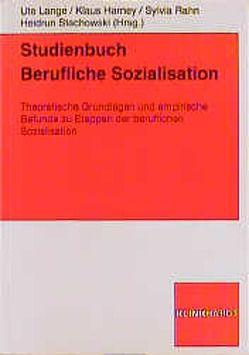 Studienbuch Berufliche Sozialisation von Harney,  Klaus, Lange,  Ute, Rahn,  Sylvia, Stachowski,  Heidrun