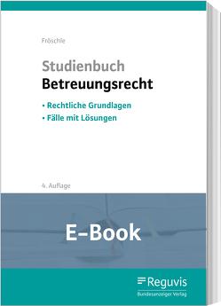 Studienbuch Betreuungsrecht (E-Book) von Fischer,  Michael, Fröschle,  Tobias