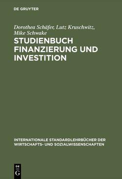 Studienbuch Finanzierung und Investition von Kruschwitz,  Lutz, Schäfer,  Dorothea, Schwake,  Mike