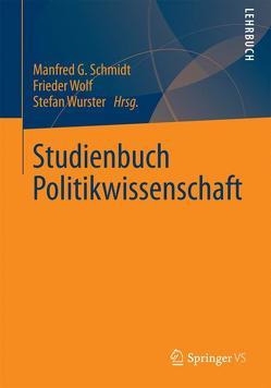 Studienbuch Politikwissenschaft von Schmidt,  Manfred G., Wolf,  Frieder, Wurster,  Stefan