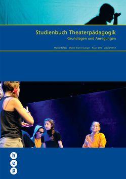 Studienbuch Theaterpädagogik (Neuausgabe) von Felder,  Marcel, Kramer-Länger,  Mathis, Lille,  Roger, Ulrich,  Ursula