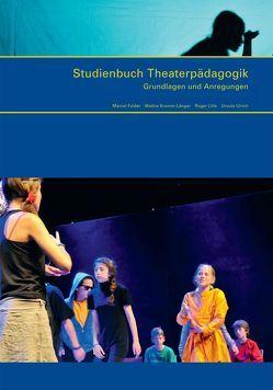 Studienbuch Theaterpädagogik von Felder,  Marcel, Kramer-Länger,  Mathis, Lille,  Roger, Ulrich,  Ursula
