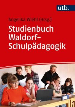 Studienbuch Waldorf-Schulpädagogik von Wiehl,  Angelika