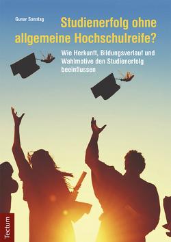 Studienerfolg ohne allgemeine Hochschulreife? von Sonntag,  Gunar