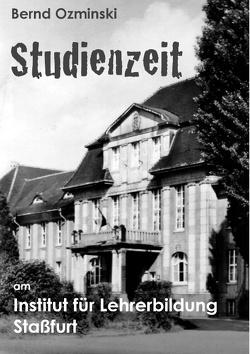 Studienzeit am Institut für Lehrerbildung Staßfurt von Ozminski,  Bernd