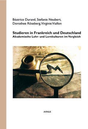 Studieren in Frankreich und Deutschland von Durand,  Béatrice, Neubert,  Stefanie, Röseberg,  Dorothee, Viallon,  Virginie