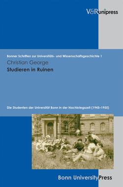 Studieren in Ruinen von Becker,  Thomas, George,  Christian, Pohl,  Hans, Schmoeckel,  Mathias, Scholtyseck,  Joachim, Schott,  Heinz