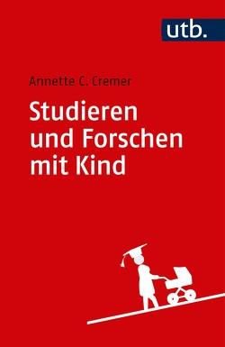 Studieren und Forschen mit Kind von Cremer,  Annette Caroline