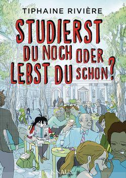 Studierst du noch oder lebst du schon? von Ramadier,  Mathilde, Rivière,  Tiphaine