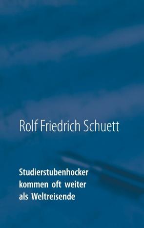 Studierstubenhocker kommen oft weiter als Weltreisende von Schuett,  Rolf Friedrich