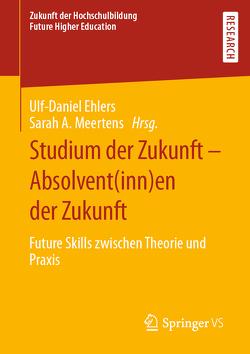 Studium der Zukunft – Absolvent(inn)en der Zukunft von Ehlers,  Ulf-Daniel, Meertens,  Sarah A.