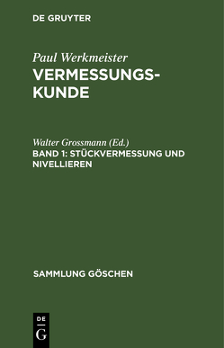 Paul Werkmeister: Vermessungskunde / Stückvermessung und Nivellieren von Grossmann,  Walter