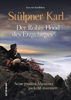 Stülpner Karl. Der Robin Hood des Erzgebirges von Kai von Kindleben