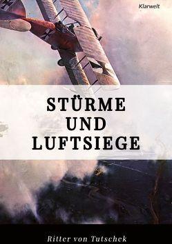 Stürme und Luftsiege von Tutschek,  Adolf Ritter von