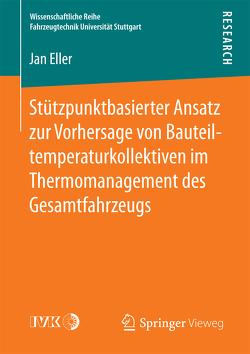 Stützpunktbasierter Ansatz zur Vorhersage von Bauteiltemperaturkollektiven im Thermomanagement des Gesamtfahrzeugs von Eller,  Jan