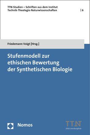 Stufenmodell zur ethischen Bewertung der Synthetischen Biologie von Voigt,  Friedemann