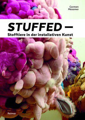 Stuffed – Stofftiere in der installativen Kunst von Messmer,  Carmen