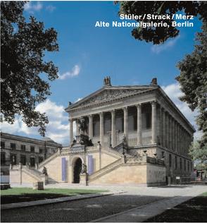 Stüler /Strack  /Merz /Alte Nationalgalerie, Berlin von Gahl,  Christian, Philipp,  Klaus J