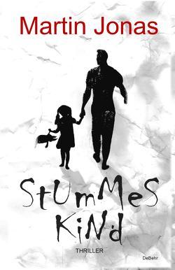 Stummes Kind – Thriller von Jonas,  Martin